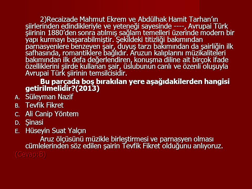 13)Tevfik Fikret'in şiirlerinin özellikleriyle ilgili olarak aşağıda verilen bilgilerden hangisi yanlıştır?(2010) A) Aruzun kalıplarını müzikaliteleri bakımından ilk kez değerlendiren odur.