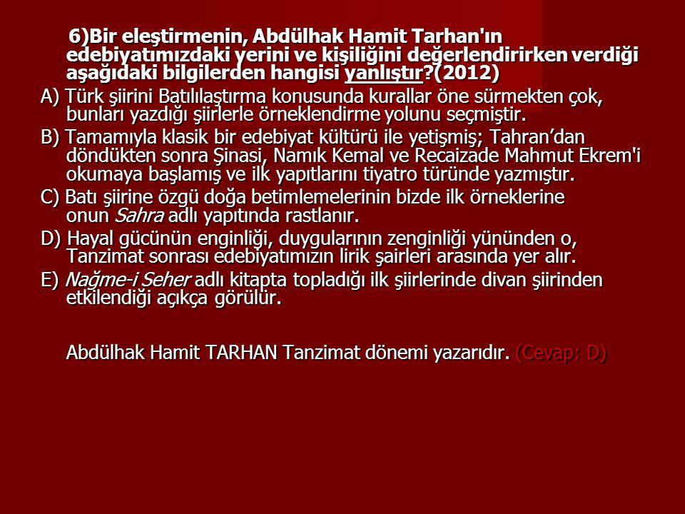 6)Bir eleştirmenin, Abdülhak Hamit Tarhan'ın edebiyatımızdaki yerini ve kişiliğini değerlendirirken verdiği aşağıdaki bilgilerden hangisi yanlıştır?(2