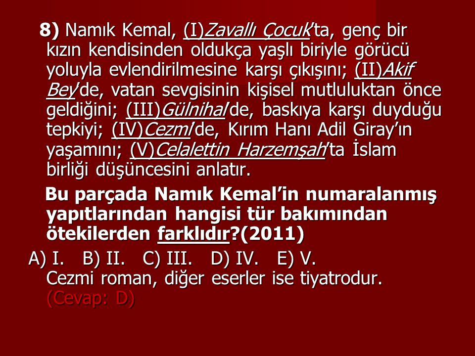 8) Namık Kemal, (I)Zavallı Çocuk'ta, genç bir kızın kendisinden oldukça yaşlı biriyle görücü yoluyla evlendirilmesine karşı çıkışını; (II)Akif Bey'de,