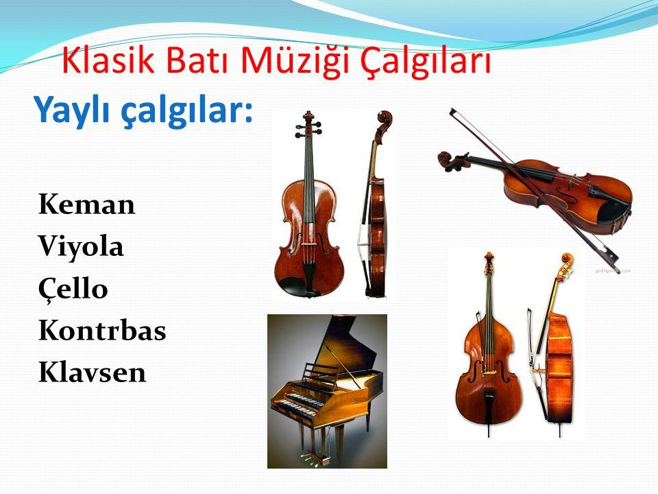 Klasik Batı Müziği Çalgıları Yaylı çalgılar: Keman Viyola Çello Kontrbas Klavsen