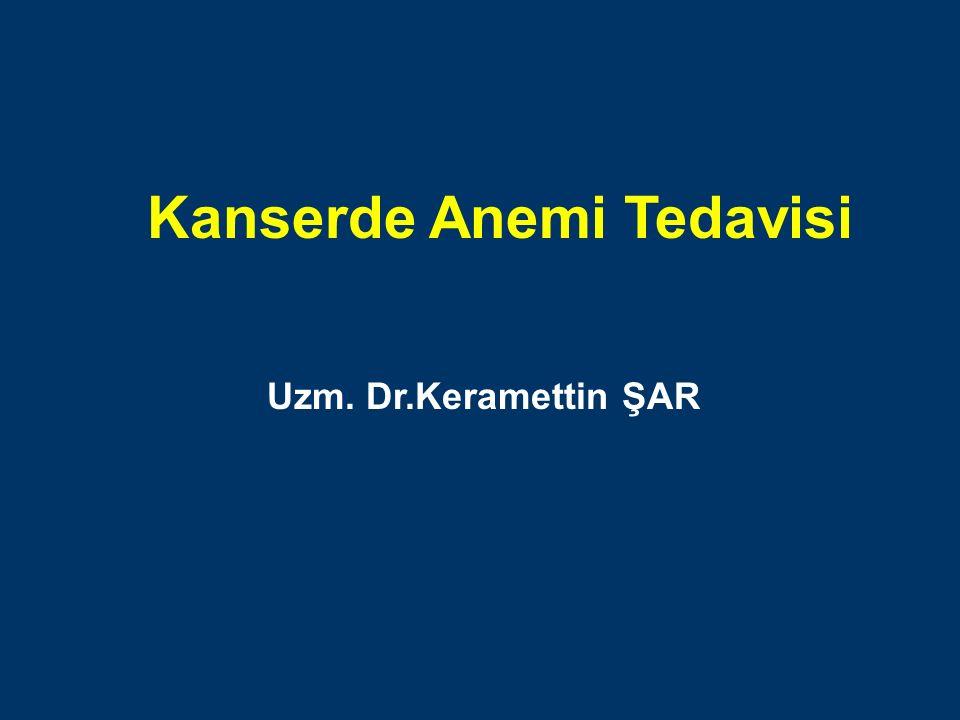 Kanserde Anemi Tedavisi Uzm. Dr.Keramettin ŞAR