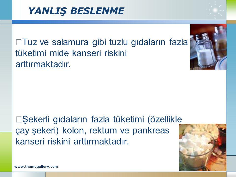 YANLIŞ BESLENME Company Logo www.themegallery.com  Tuz ve salamura gibi tuzlu gıdaların fazla tüketimi mide kanseri riskini arttırmaktadır.  Şekerli