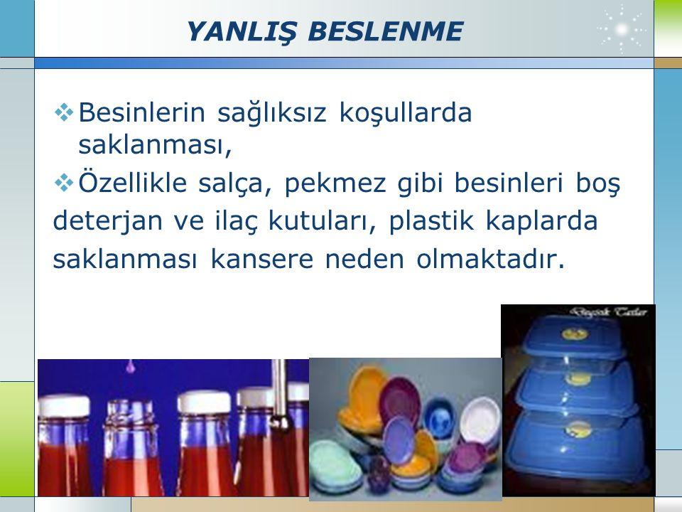 YANLIŞ BESLENME  Besinlerin sağlıksız koşullarda saklanması,  Özellikle salça, pekmez gibi besinleri boş deterjan ve ilaç kutuları, plastik kaplarda