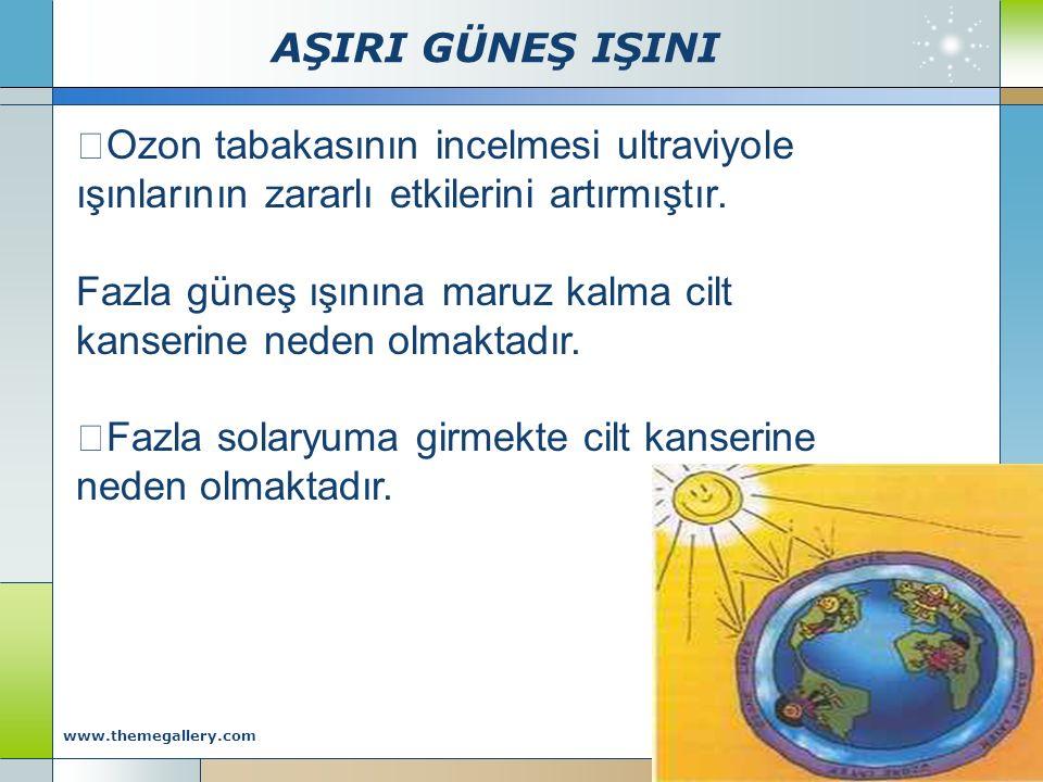 AŞIRI GÜNEŞ IŞINI Company Logo www.themegallery.com  Ozon tabakasının incelmesi ultraviyole ışınlarının zararlı etkilerini artırmıştır. Fazla güneş ı