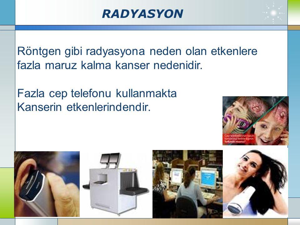 RADYASYON Company Logo www.themegallery.com Röntgen gibi radyasyona neden olan etkenlere fazla maruz kalma kanser nedenidir. Fazla cep telefonu kullan