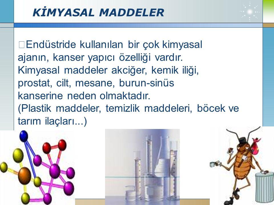 KİMYASAL MADDELER Company Logo www.themegallery.com  Endüstride kullanılan bir çok kimyasal ajanın, kanser yapıcı özelliği vardır. Kimyasal maddeler