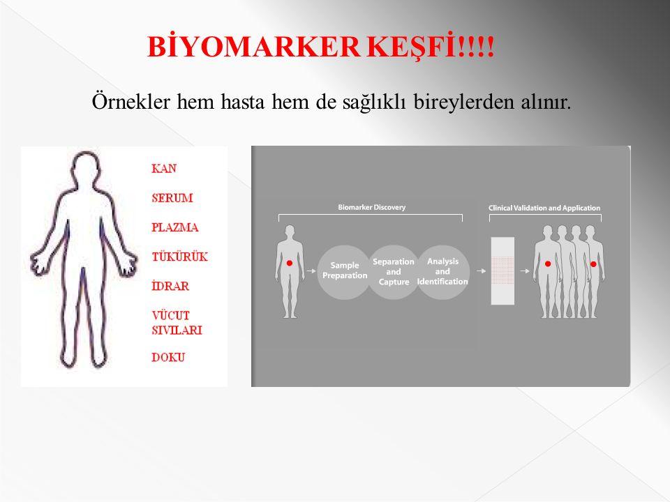 Örnekler hem hasta hem de sağlıklı bireylerden alınır. BİYOMARKER KEŞFİ!!!!