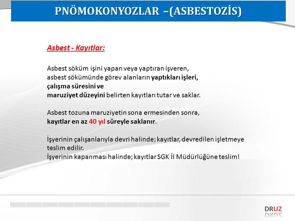 Asbest - Kayıtlar: Asbest söküm işini yapan veya yaptıran işveren, asbest sökümünde görev alanların yaptıkları işleri, çalışma süresini ve maruziyet d