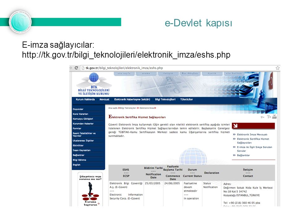 e-Devlet kapısı E-imza sağlayıcılar: http://tk.gov.tr/bilgi_teknolojileri/elektronik_imza/eshs.php