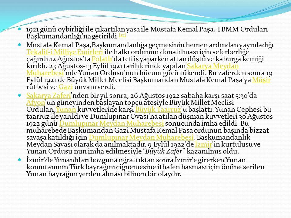 1921 günü oybirliği ile çıkartılan yasa ile Mustafa Kemal Paşa, TBMM Orduları Başkumandanlığı na getirildi.
