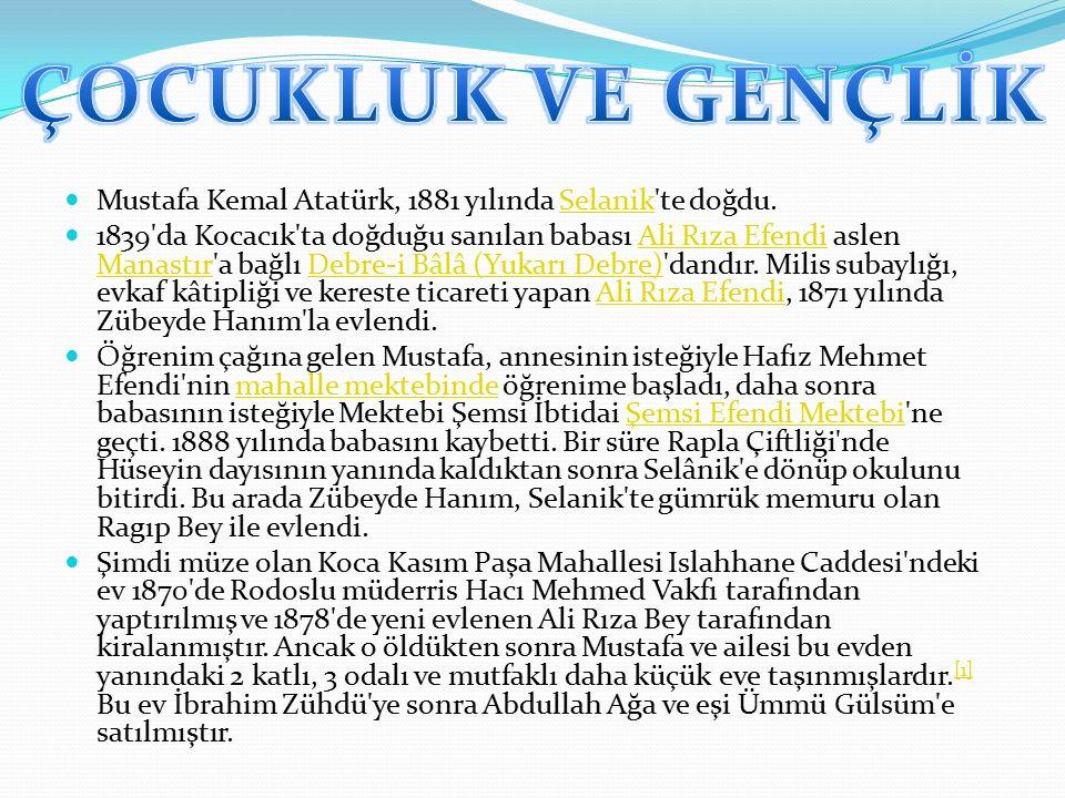 Mustafa Kemal Atatürk, 1881 yılında Selanik te doğdu.Selanik 1839 da Kocacık ta doğduğu sanılan babası Ali Rıza Efendi aslen Manastır a bağlı Debre-i Bâlâ (Yukarı Debre) dandır.