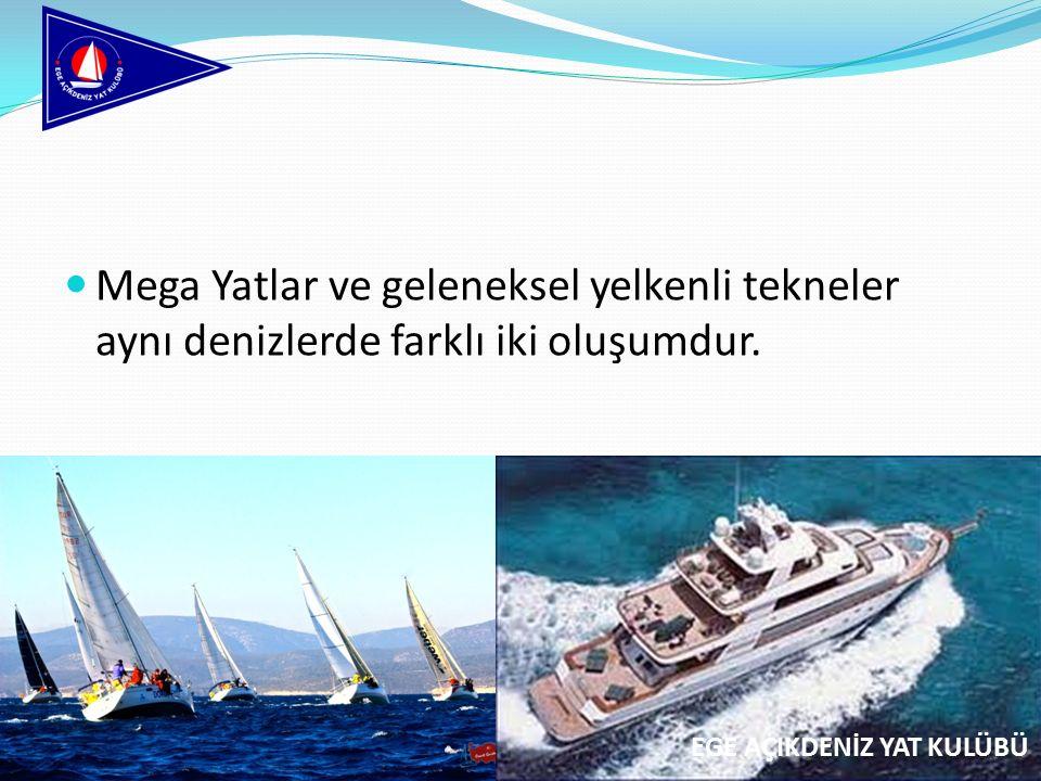 Mega Yatlar ve geleneksel yelkenli tekneler aynı denizlerde farklı iki oluşumdur. EGE AÇIKDENİZ YAT KULÜBÜ