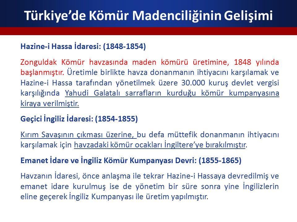 Türkiye'de Kömür Madenciliğinin Gelişimi Bahriye İdaresi: (1865-1883) 1865 yılında Padişah Abdulaziz'in emriyle havzanın yönetimi, Ereğli Livası (Sancağı) Kaymakamı ve Madeni Hümayun Nazırı adı ile Mirliva (Tuğgeneral) Dilaver Paşaya verilmiştir.
