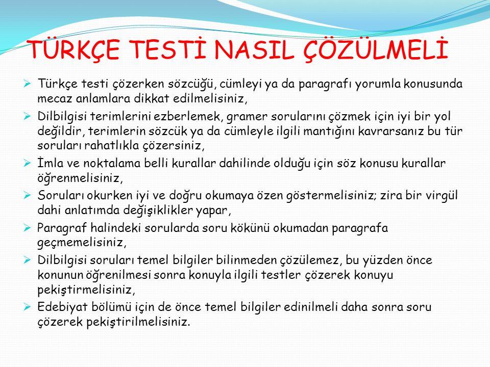  Türkçe testi çözerken sözcüğü, cümleyi ya da paragrafı yorumla konusunda mecaz anlamlara dikkat edilmelisiniz,  Dilbilgisi terimlerini ezberlemek,
