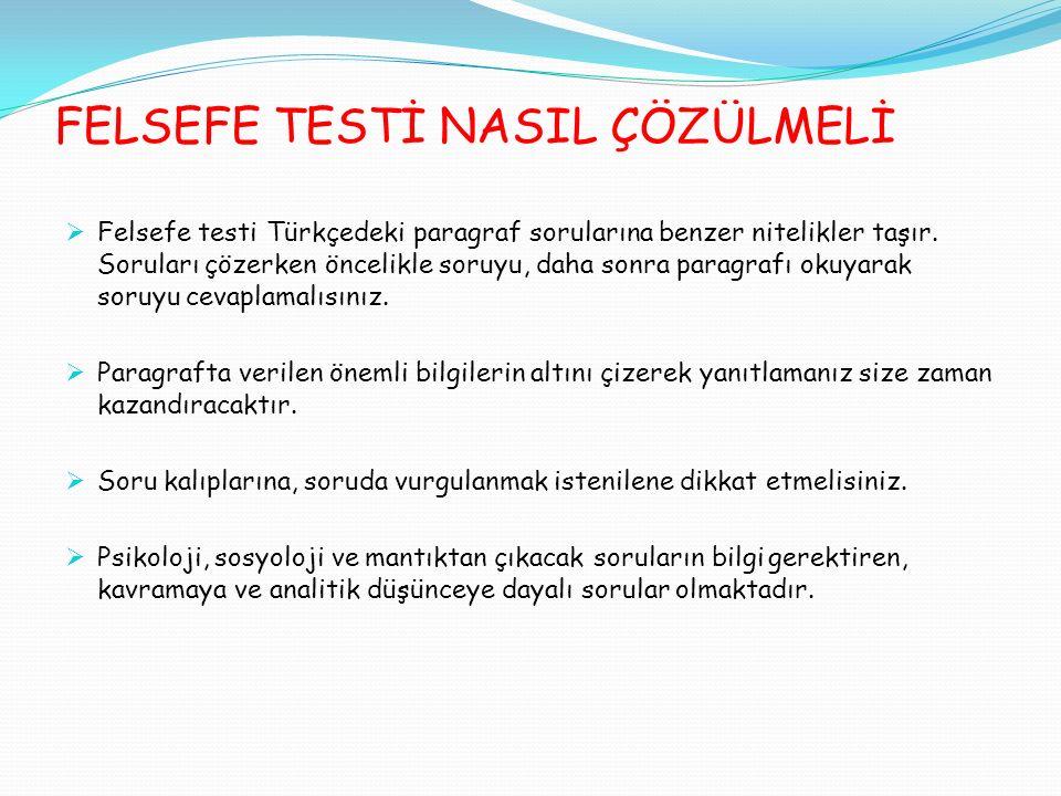 Felsefe testi Türkçedeki paragraf sorularına benzer nitelikler taşır. Soruları çözerken öncelikle soruyu, daha sonra paragrafı okuyarak soruyu cevap