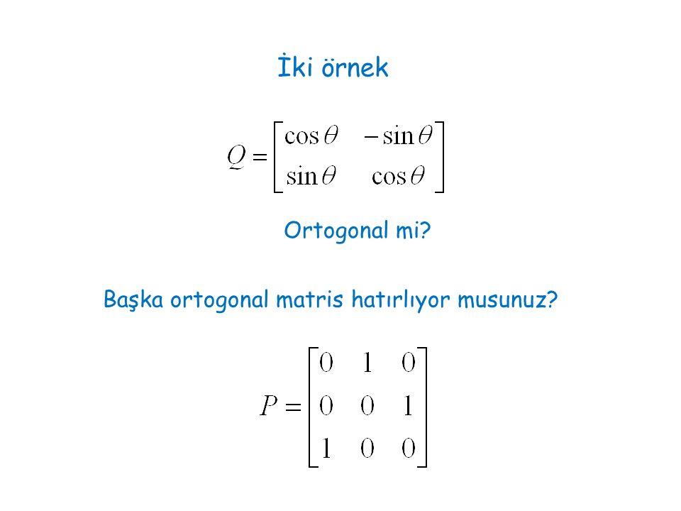 İki örnek Ortogonal mi? Başka ortogonal matris hatırlıyor musunuz?
