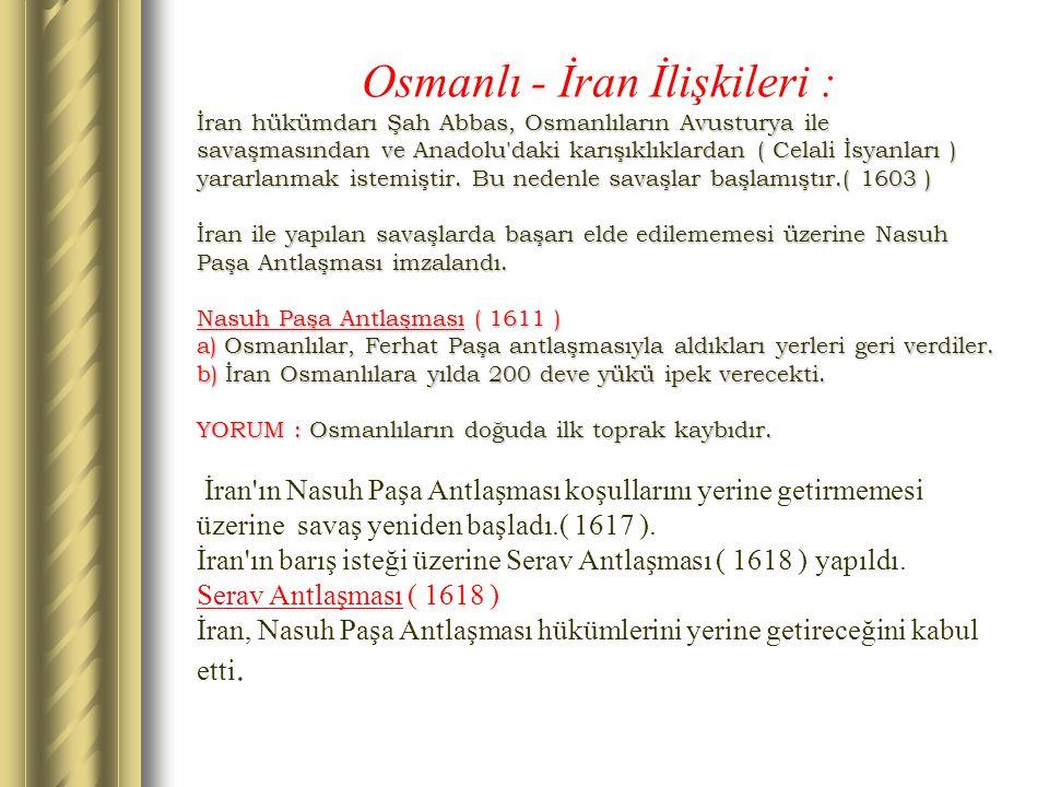 Osmanlı - İran İlişkileri : İran hükümdarı Şah Abbas, Osmanlıların Avusturya ile savaşmasından ve Anadolu'daki karışıklıklardan ( Celali İsyanları ) y