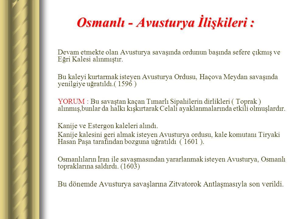 Osmanlı - Avusturya İlişkileri : Devam etmekte olan Avusturya savaşında ordunun başında sefere çıkmış ve Eğri Kalesi alınmıştır. Bu kaleyi kurtarmak i