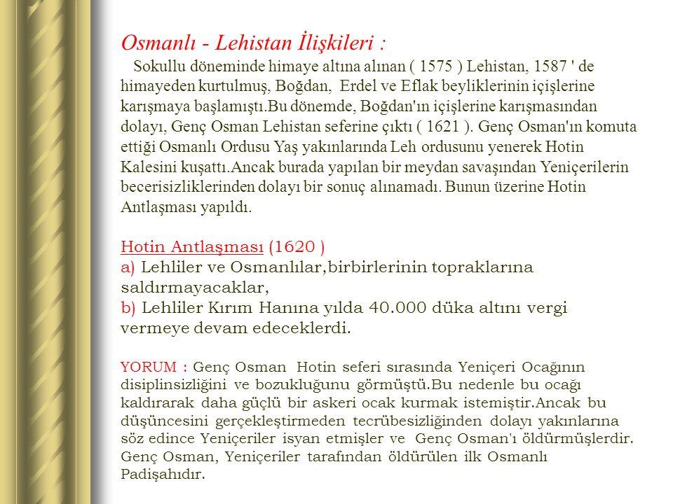 Osmanlı - Lehistan İlişkileri : Sokullu döneminde himaye altına alınan ( 1575 ) Lehistan, 1587 ' de himayeden kurtulmuş, Boğdan, Erdel ve Eflak beylik