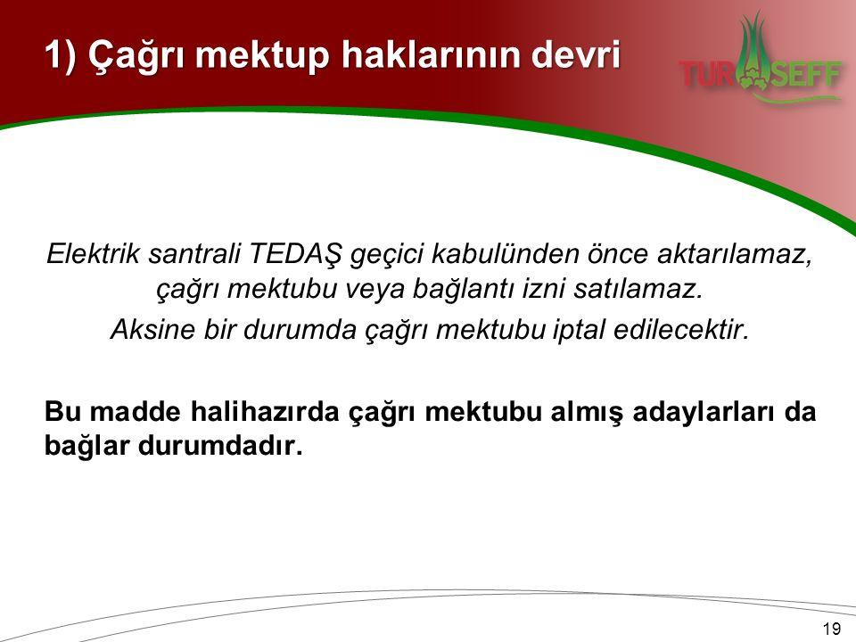1) Çağrı mektup haklarının devri Elektrik santrali TEDAŞ geçici kabulünden önce aktarılamaz, çağrı mektubu veya bağlantı izni satılamaz.