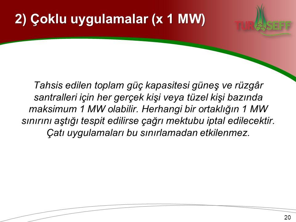 2) Çoklu uygulamalar (x 1 MW) Tahsis edilen toplam güç kapasitesi güneş ve rüzgâr santralleri için her gerçek kişi veya tüzel kişi bazında maksimum 1 MW olabilir.
