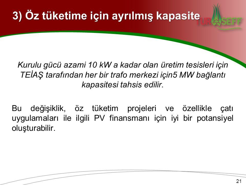 3) Öz tüketime için ayrılmış kapasite Kurulu gücü azami 10 kW a kadar olan üretim tesisleri için TEİAŞ tarafından her bir trafo merkezi için5 MW bağlantı kapasitesi tahsis edilir.