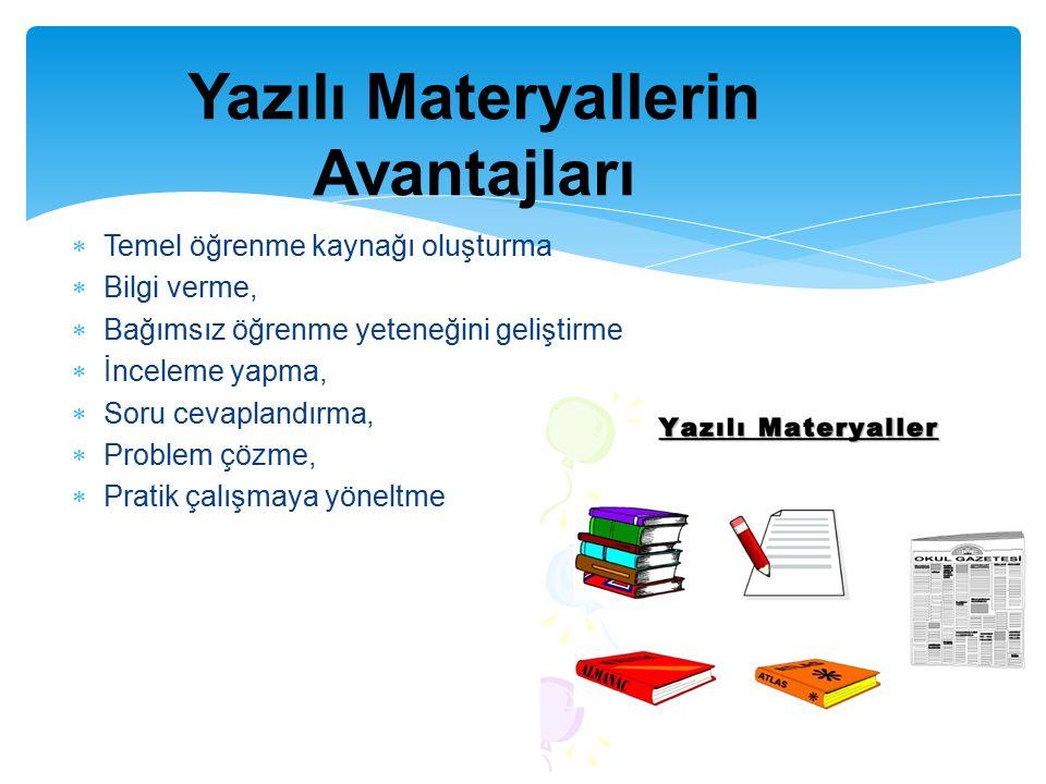  Temel öğrenme kaynağı oluşturma  Bilgi verme,  Bağımsız öğrenme yeteneğini geliştirme  İnceleme yapma,  Soru cevaplandırma,  Problem çözme,  Pratik çalışmaya yöneltme Yazılı Materyallerin Avantajları
