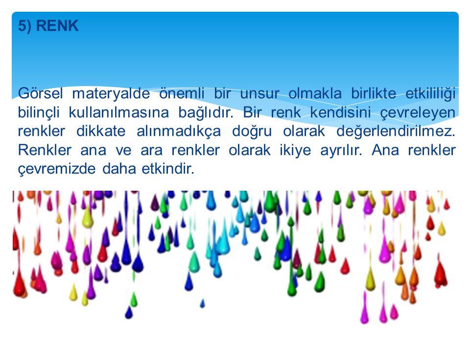5) RENK Görsel materyalde önemli bir unsur olmakla birlikte etkililiği bilinçli kullanılmasına bağlıdır.