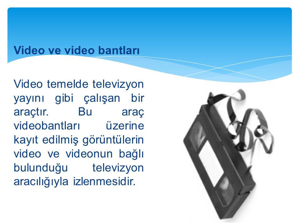 Video ve video bantları Video temelde televizyon yayını gibi çalışan bir araçtır.