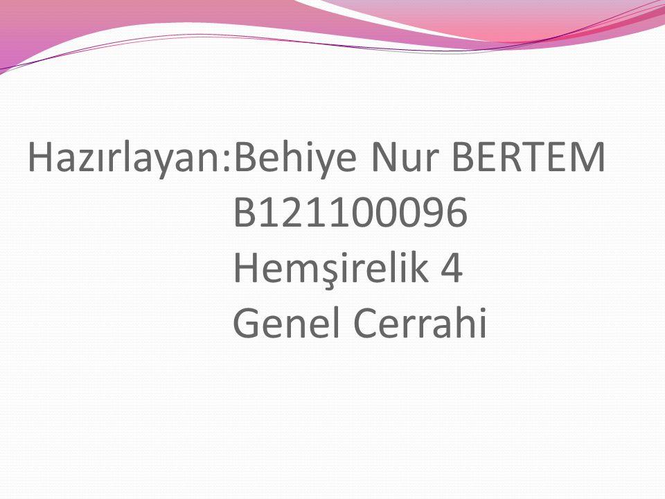 Hazırlayan:Behiye Nur BERTEM B121100096 Hemşirelik 4 Genel Cerrahi