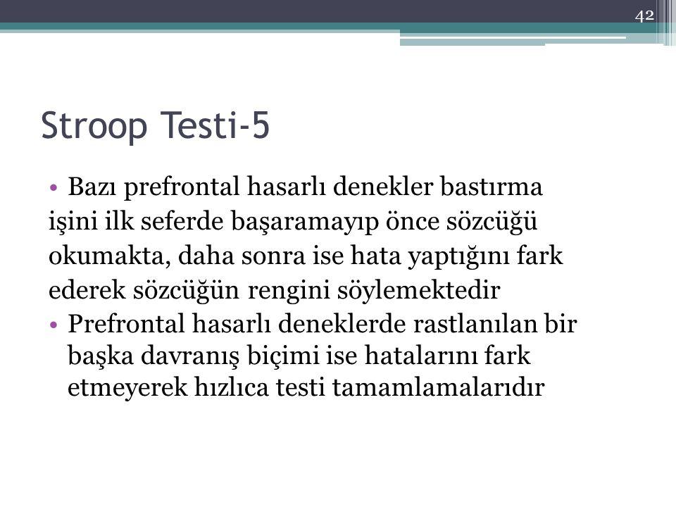 Stroop Testi-5 Bazı prefrontal hasarlı denekler bastırma işini ilk seferde başaramayıp önce sözcüğü okumakta, daha sonra ise hata yaptığını fark edere