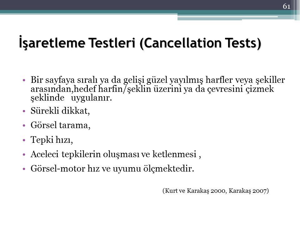 İşaretleme Testleri (Cancellation Tests) Bir sayfaya sıralı ya da gelişi güzel yayılmış harfler veya şekiller arasından,hedef harfin/şeklin üzerini ya