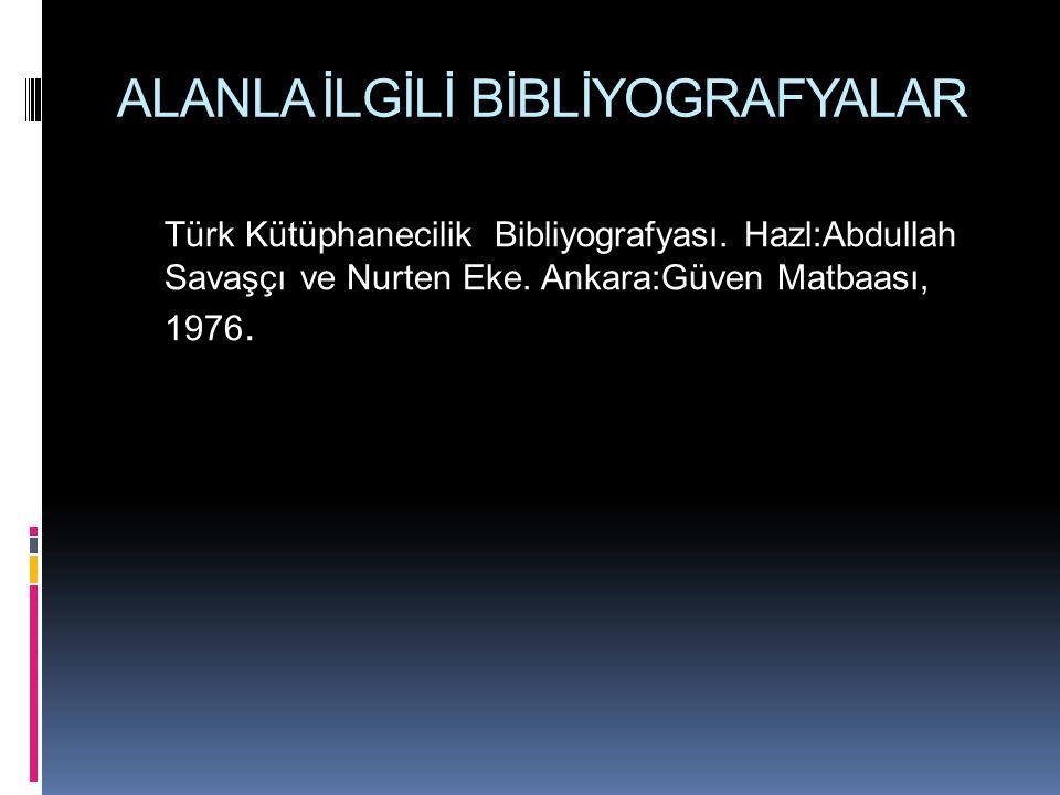 ALANLA İLGİLİ BİBLİYOGRAFYALAR Türk Kütüphanecilik Bibliyografyası.