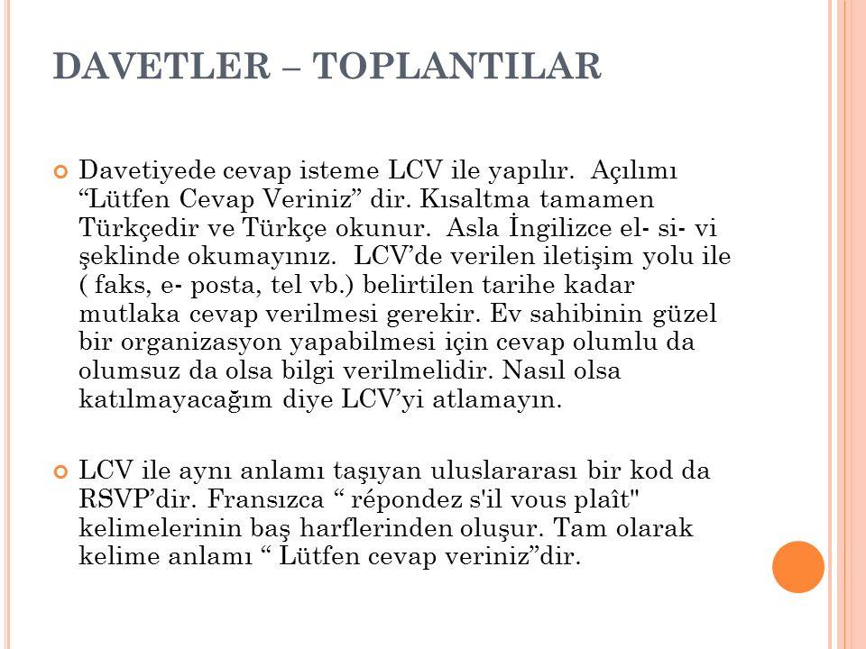 """DAVETLER – TOPLANTILAR Davetiyede cevap isteme LCV ile yapılır. Açılımı """"Lütfen Cevap Veriniz"""" dir. Kısaltma tamamen Türkçedir ve Türkçe okunur. Asla"""