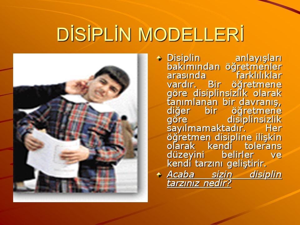 DİSİPLİN MODELLERİ Disiplin anlayışları bakımından öğretmenler arasında farklılıklar vardır. Bir öğretmene göre disiplinsizlik olarak tanımlanan bir d