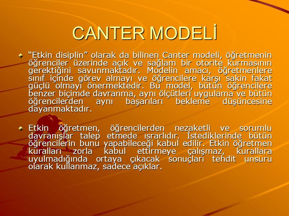 """CANTER MODELİ """"Etkin disiplin"""" olarak da bilinen Canter modeli, öğretmenin öğrenciler üzerinde açık ve sağlam bir otorite kurmasının gerektiğini savun"""