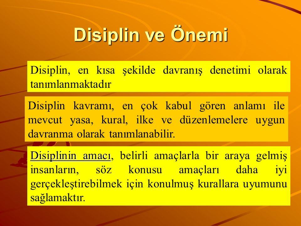 Disiplin ve Önemi Disiplin, en kısa şekilde davranış denetimi olarak tanımlanmaktadır Disiplin kavramı, en çok kabul gören anlamı ile mevcut yasa, kur
