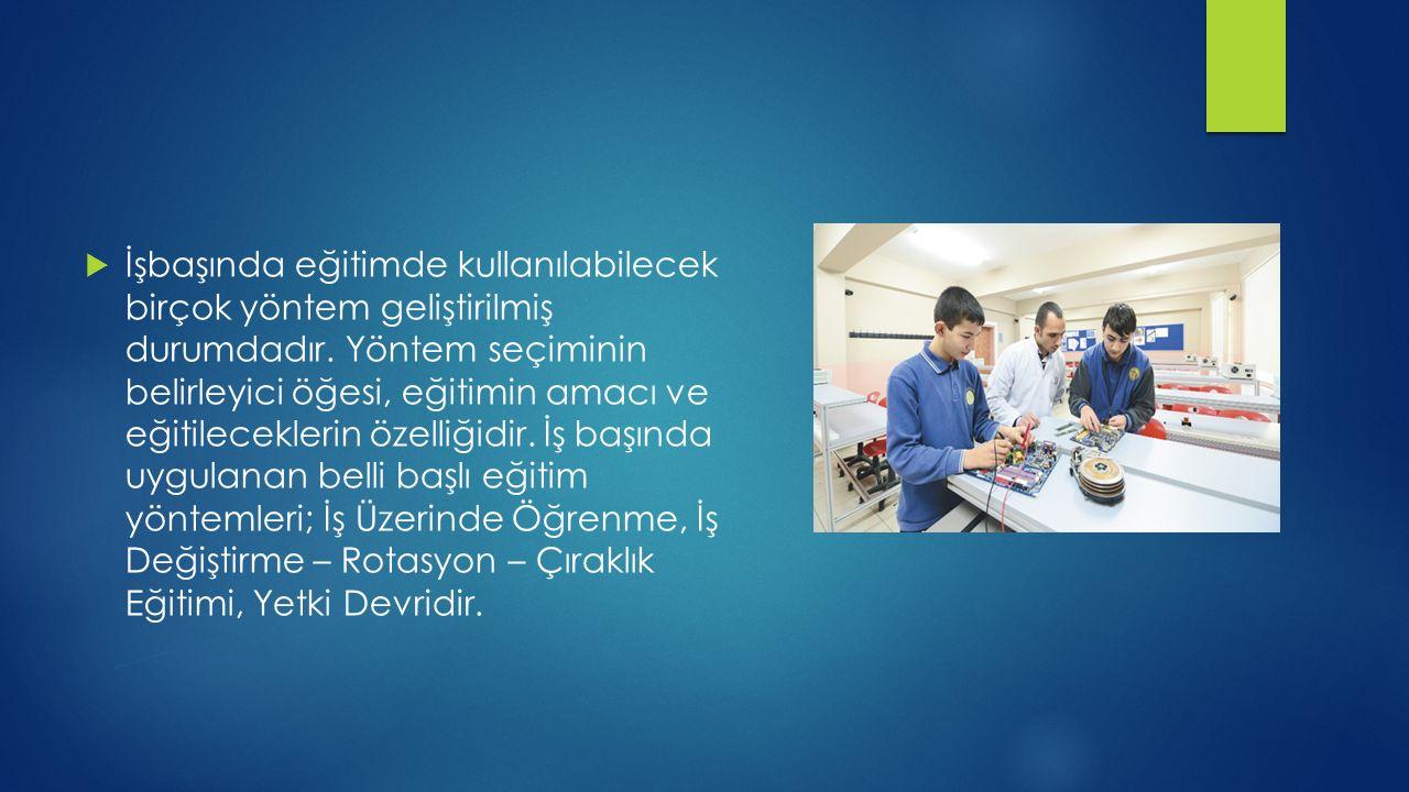  İşbaşında eğitimde kullanılabilecek birçok yöntem geliştirilmiş durumdadır.