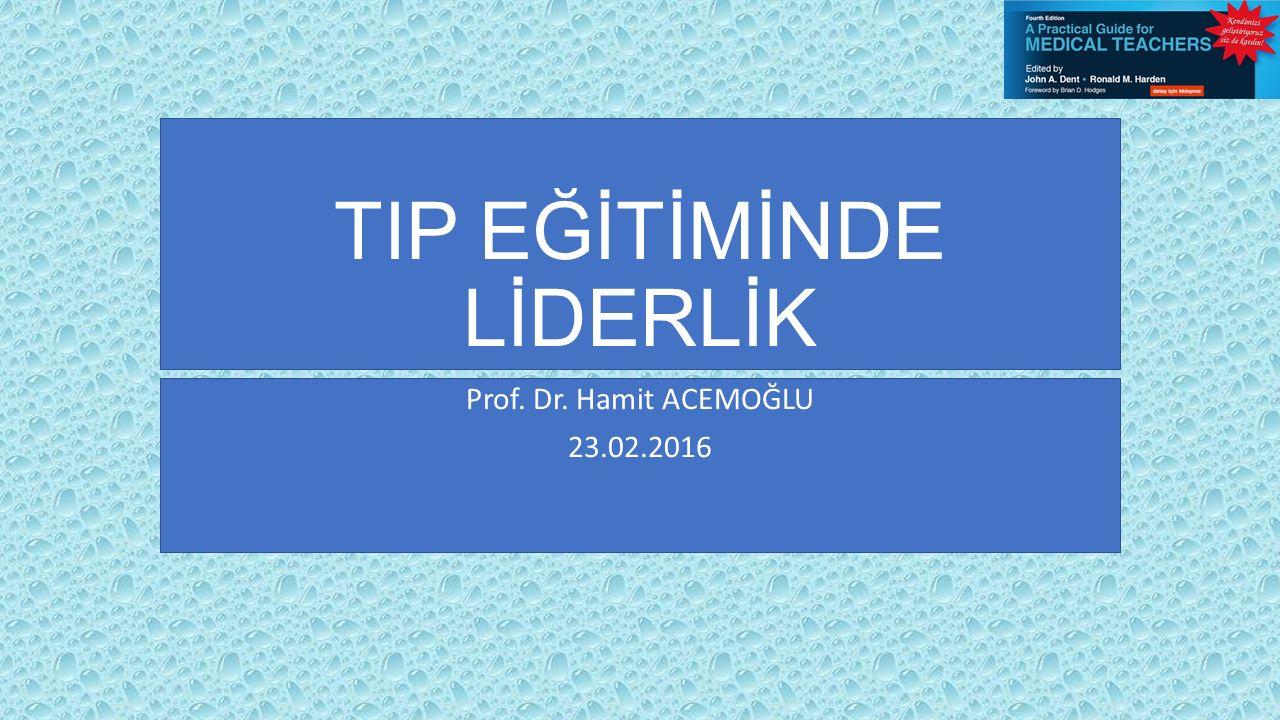 TIP EĞİTİMİNDE LİDERLİK Prof. Dr. Hamit ACEMOĞLU 23.02.2016