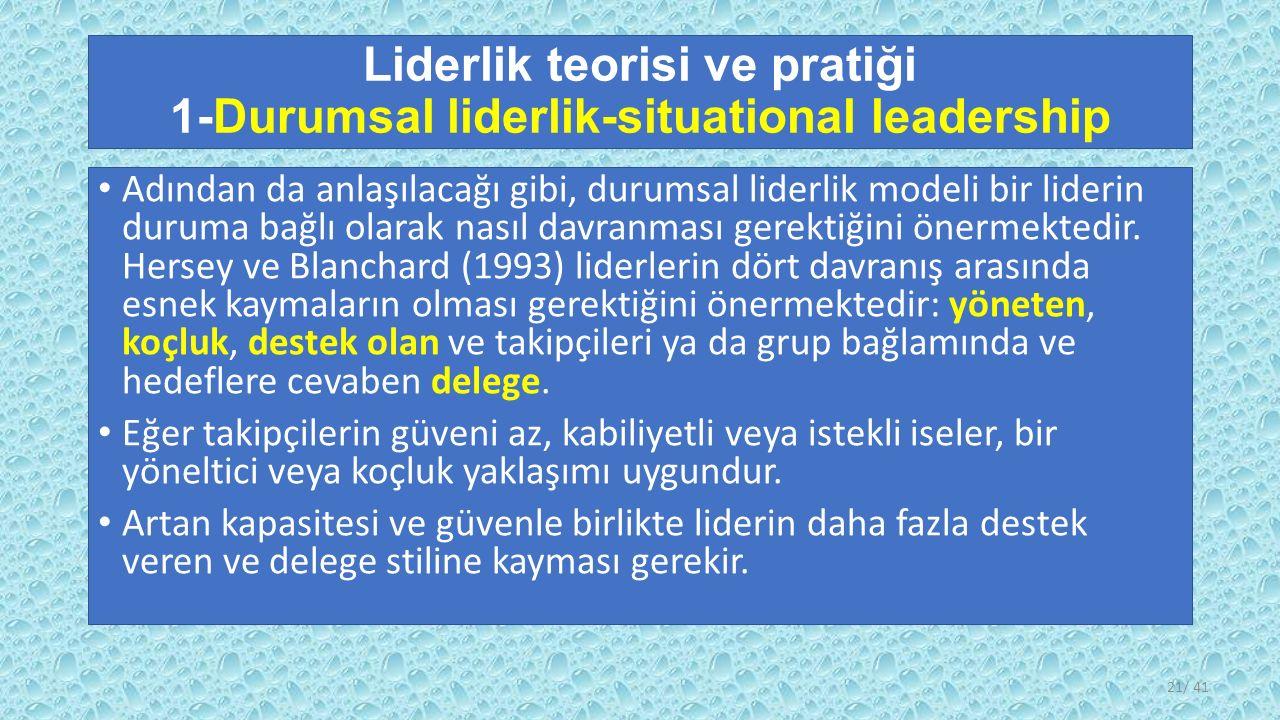 Liderlik teorisi ve pratiği 1-Durumsal liderlik-situational leadership Adından da anlaşılacağı gibi, durumsal liderlik modeli bir liderin duruma bağlı olarak nasıl davranması gerektiğini önermektedir.