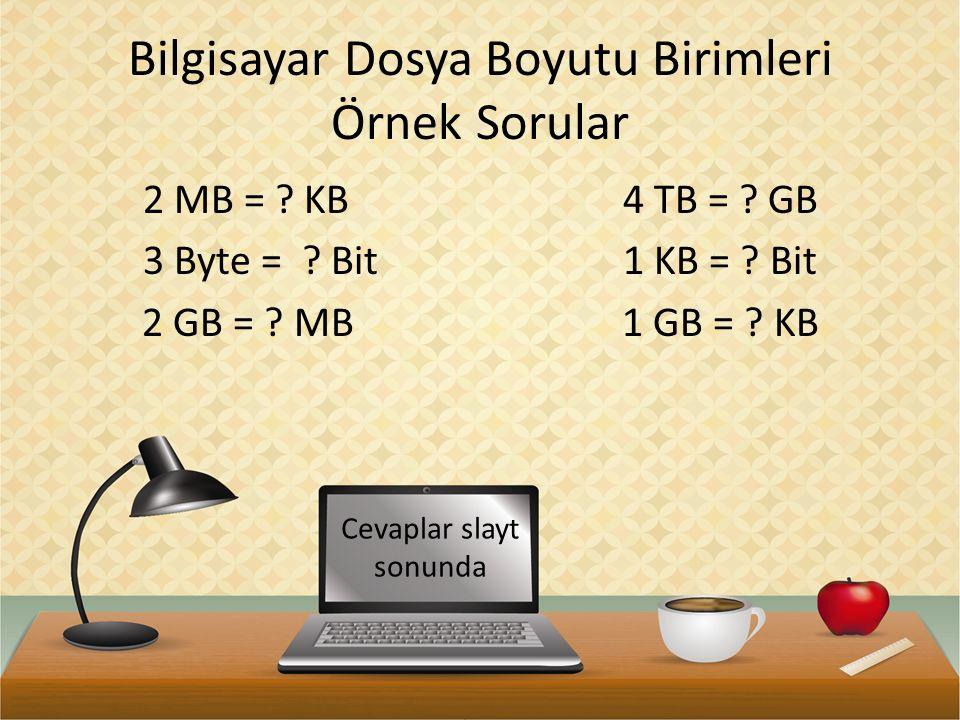 Bilgisayar Dosya Boyutu Birimleri Örnek Sorular 2 MB = .