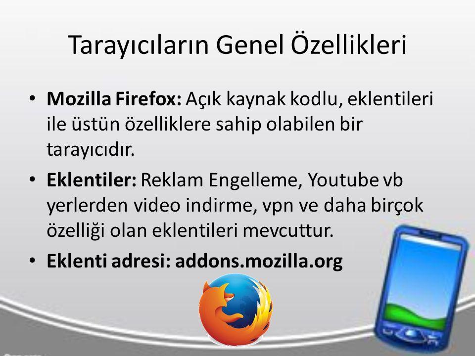 Tarayıcıların Genel Özellikleri Mozilla Firefox: Açık kaynak kodlu, eklentileri ile üstün özelliklere sahip olabilen bir tarayıcıdır.