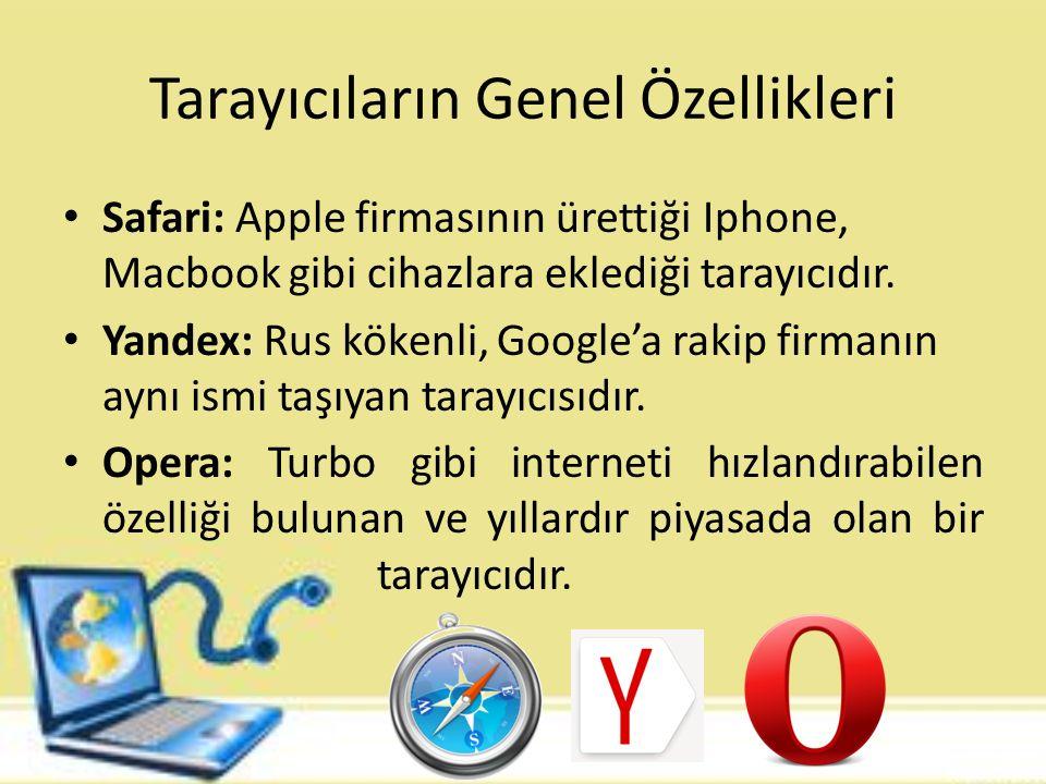 Tarayıcıların Genel Özellikleri Safari: Apple firmasının ürettiği Iphone, Macbook gibi cihazlara eklediği tarayıcıdır.