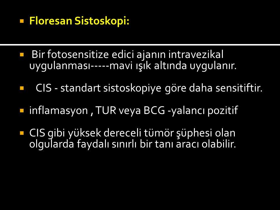  Floresan Sistoskopi:  Bir fotosensitize edici ajanın intravezikal uygulanması-----mavi ışık altında uygulanır.  CIS - standart sistoskopiye göre d