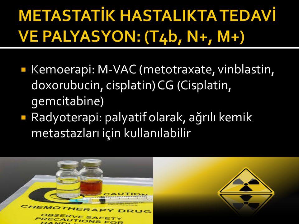  Kemoerapi: M-VAC (metotraxate, vinblastin, doxorubucin, cisplatin) CG (Cisplatin, gemcitabine)  Radyoterapi: palyatif olarak, ağrılı kemik metastaz