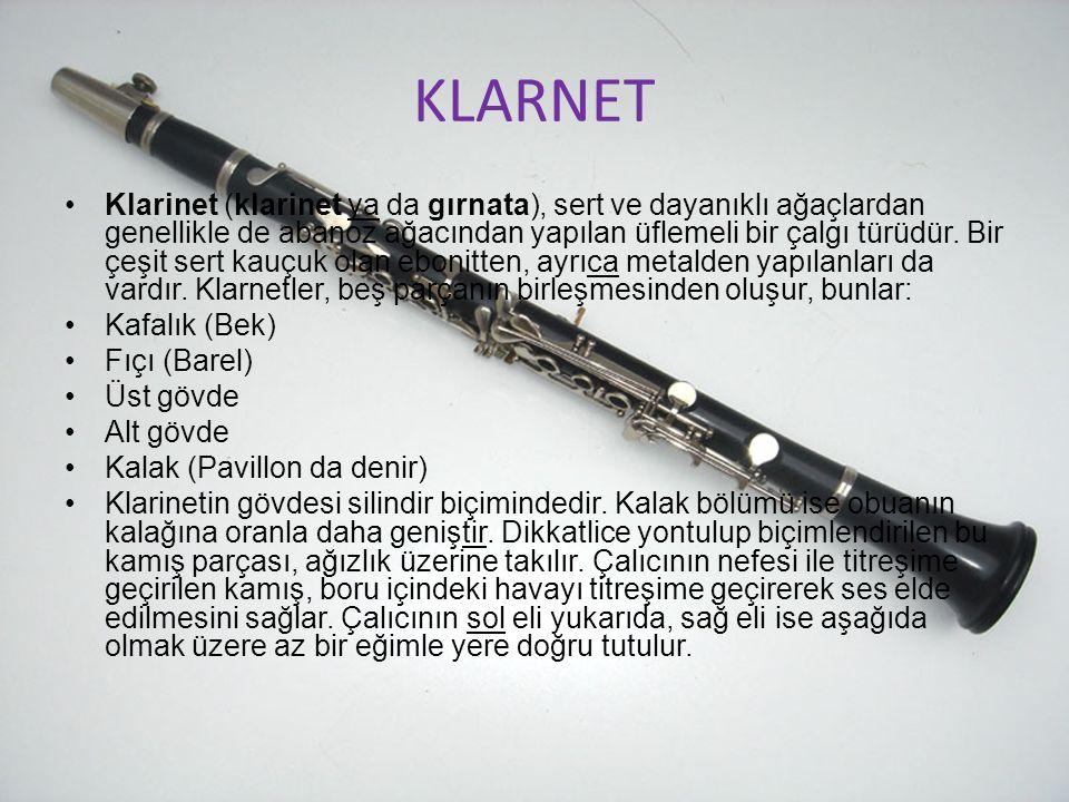KLARNET Klarinet (klarinet ya da gırnata), sert ve dayanıklı ağaçlardan genellikle de abanoz ağacından yapılan üflemeli bir çalgı türüdür. Bir çeşit s