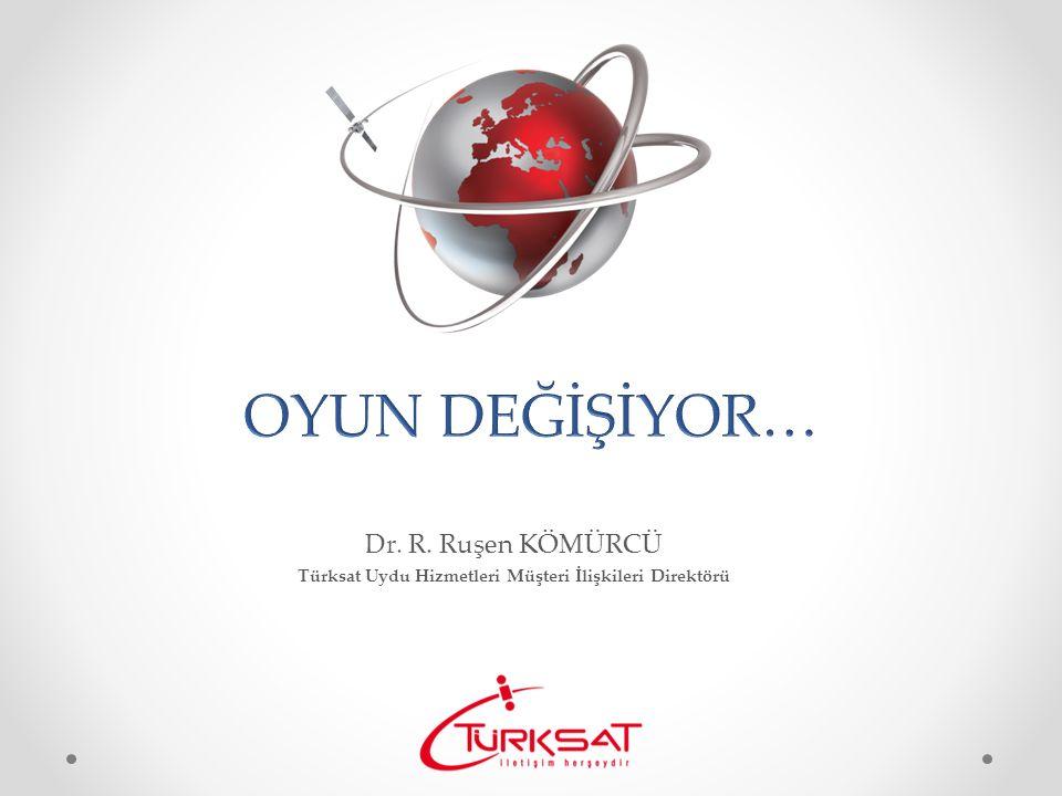 Dr. R. Ruşen KÖMÜRCÜ Türksat Uydu Hizmetleri Müşteri İlişkileri Direktörü