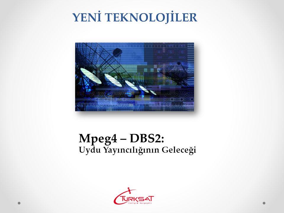 Mpeg4 – DBS2: Uydu Yayıncılığının Geleceği YENİ TEKNOLOJİLER