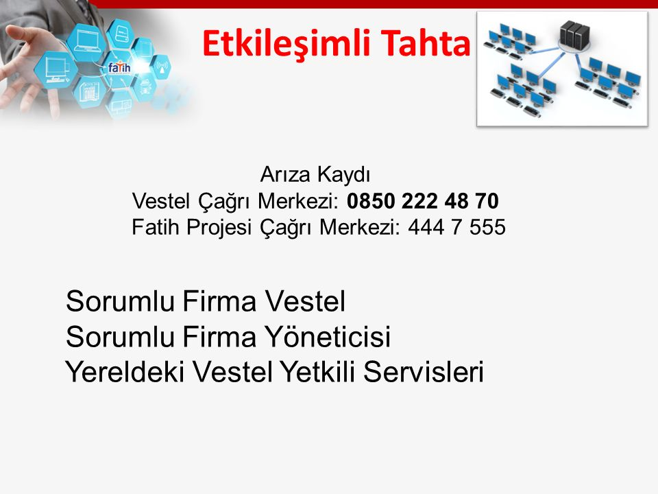 Etkileşimli Tahta Sorumlu Firma Vestel Sorumlu Firma Yöneticisi Yereldeki Vestel Yetkili Servisleri Arıza Kaydı Vestel Çağrı Merkezi: 0850 222 48 70 Fatih Projesi Çağrı Merkezi: 444 7 555