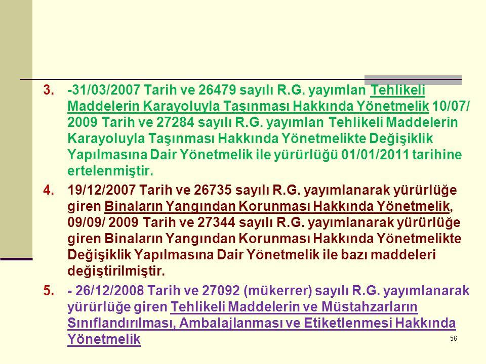 3.-31/03/2007 Tarih ve 26479 sayılı R.G. yayımlan Tehlikeli Maddelerin Karayoluyla Taşınması Hakkında Yönetmelik 10/07/ 2009 Tarih ve 27284 sayılı R.G